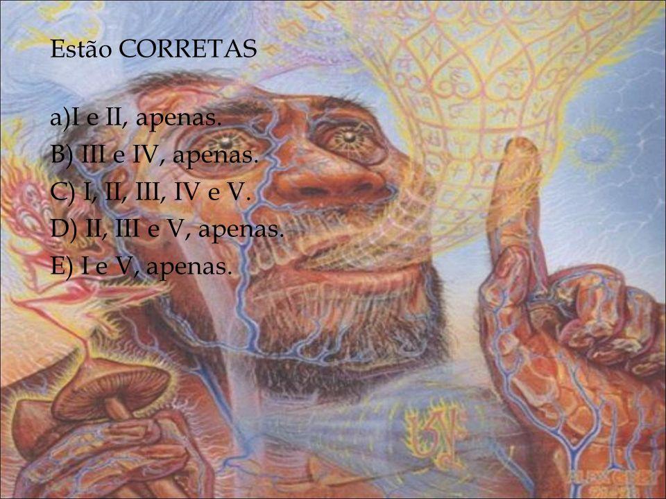 Estão CORRETAS a)I e II, apenas. B) III e IV, apenas. C) I, II, III, IV e V. D) II, III e V, apenas. E) I e V, apenas.
