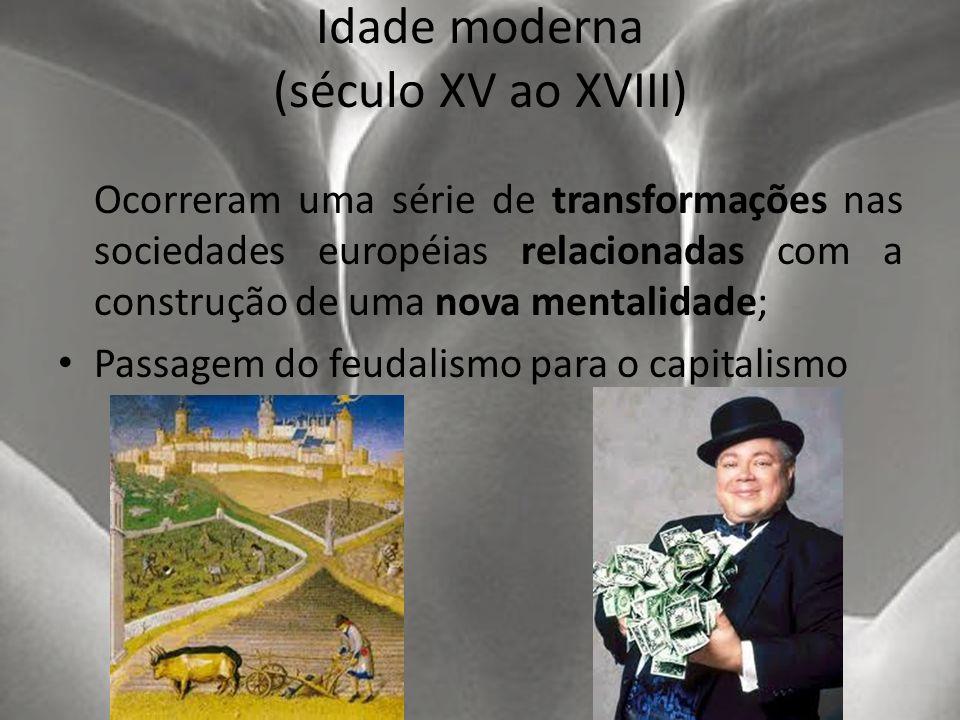 Idade moderna (século XV ao XVIII) Ocorreram uma série de transformações nas sociedades européias relacionadas com a construção de uma nova mentalidad