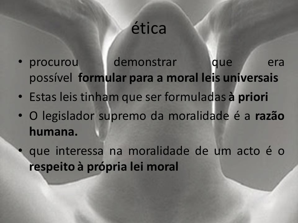 ética procurou demonstrar que era possível formular para a moral leis universais Estas leis tinham que ser formuladas à priori O legislador supremo da