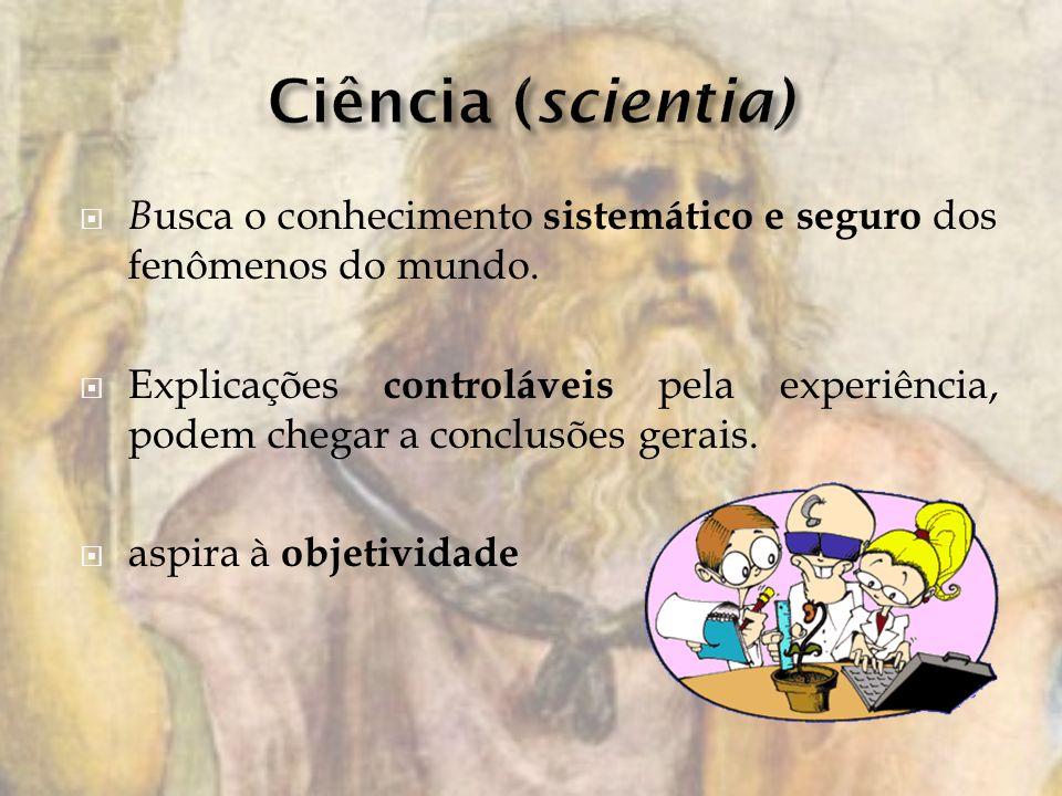 B usca o conhecimento sistemático e seguro dos fenômenos do mundo.