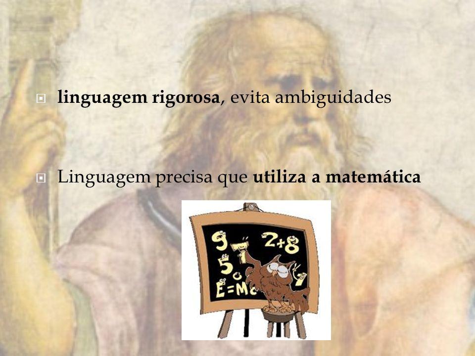 linguagem rigorosa, evita ambiguidades Linguagem precisa que utiliza a matemática