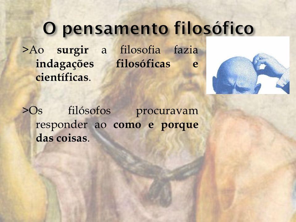 >Ao surgir a filosofia fazia indagações filosóficas e científicas.