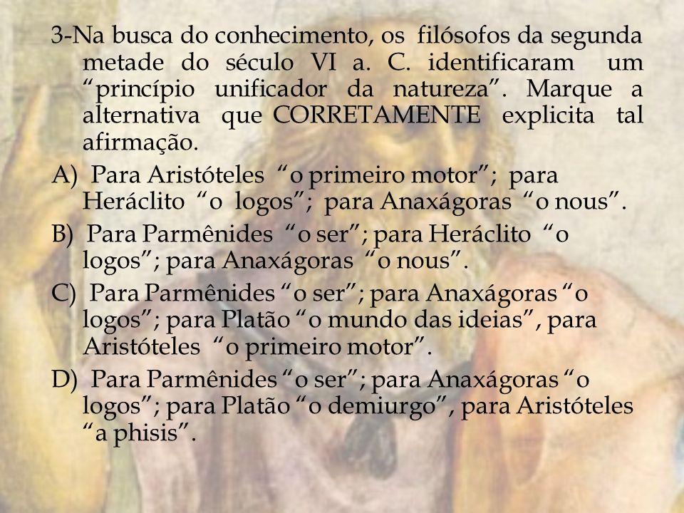 3-Na busca do conhecimento, os filósofos da segunda metade do século VI a. C. identificaram um princípio unificador da natureza. Marque a alternativa