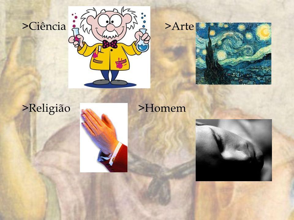 >Ciência>Arte >Religião >Homem