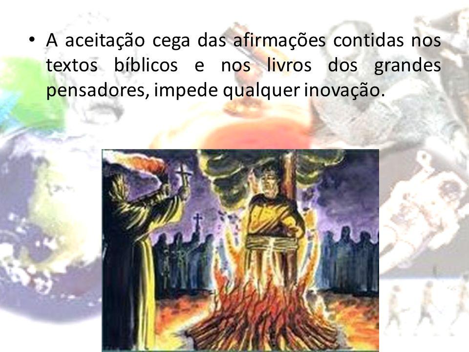 A aceitação cega das afirmações contidas nos textos bíblicos e nos livros dos grandes pensadores, impede qualquer inovação.
