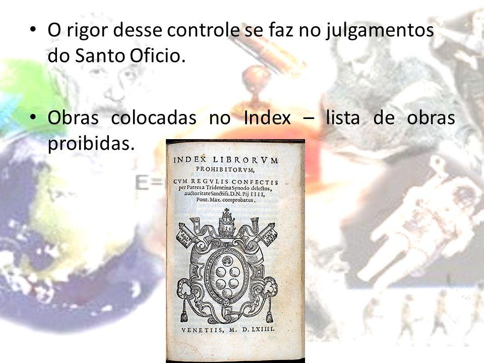 O rigor desse controle se faz no julgamentos do Santo Oficio. Obras colocadas no Index – lista de obras proibidas.