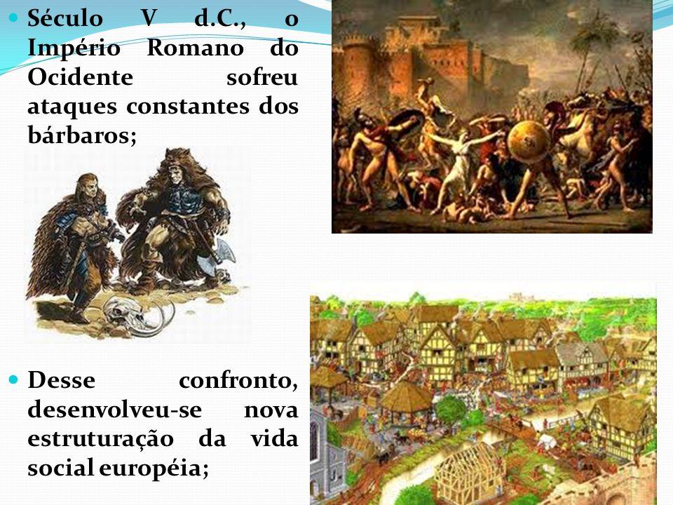 Século V d.C., o Império Romano do Ocidente sofreu ataques constantes dos bárbaros; Desse confronto, desenvolveu-se nova estruturação da vida social e