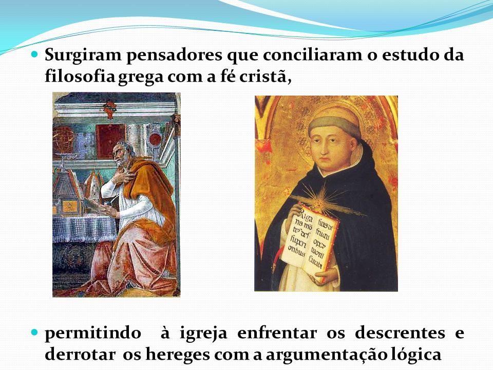 Surgiram pensadores que conciliaram o estudo da filosofia grega com a fé cristã, permitindo à igreja enfrentar os descrentes e derrotar os hereges com