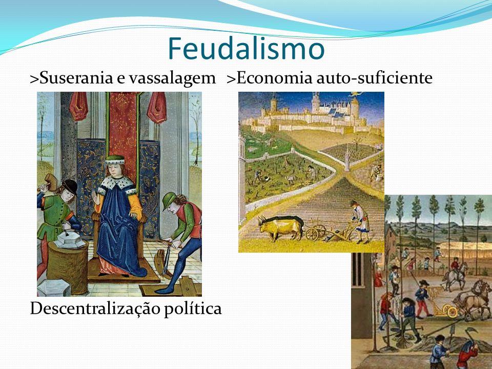 Feudalismo >Suserania e vassalagem>Economia auto-suficiente Descentralização política