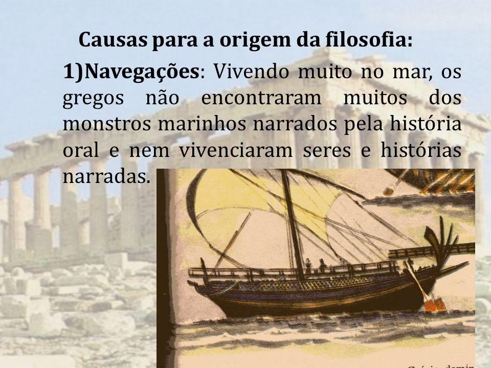 Causas para a origem da filosofia: 1)Navegações: Vivendo muito no mar, os gregos não encontraram muitos dos monstros marinhos narrados pela história o