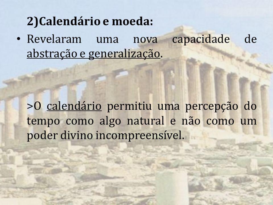 2)Calendário e moeda: Revelaram uma nova capacidade de abstração e generalização. >O calendário permitiu uma percepção do tempo como algo natural e nã