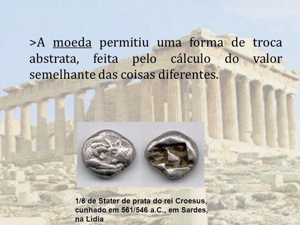 >A moeda permitiu uma forma de troca abstrata, feita pelo cálculo do valor semelhante das coisas diferentes. 1/6 de Stater de prata do rei Croesus, cu