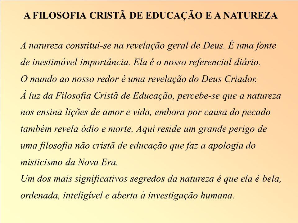 A FILOSOFIA CRISTÃ DE EDUCAÇÃO E A REALIDADE A educação cristã deve ser baseada em uma visão cristã da realidade. Os sistemas cristãos foram criados p