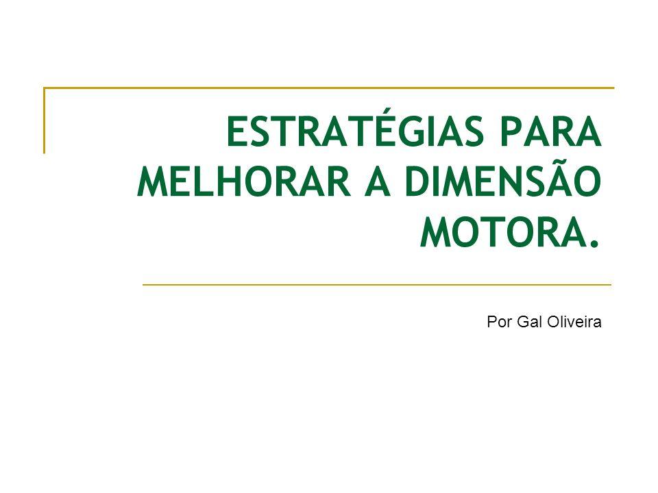 ESTRATÉGIAS PARA MELHORAR A DIMENSÃO MOTORA. Por Gal Oliveira