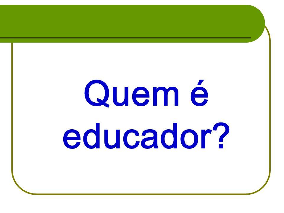 Quem é educador?