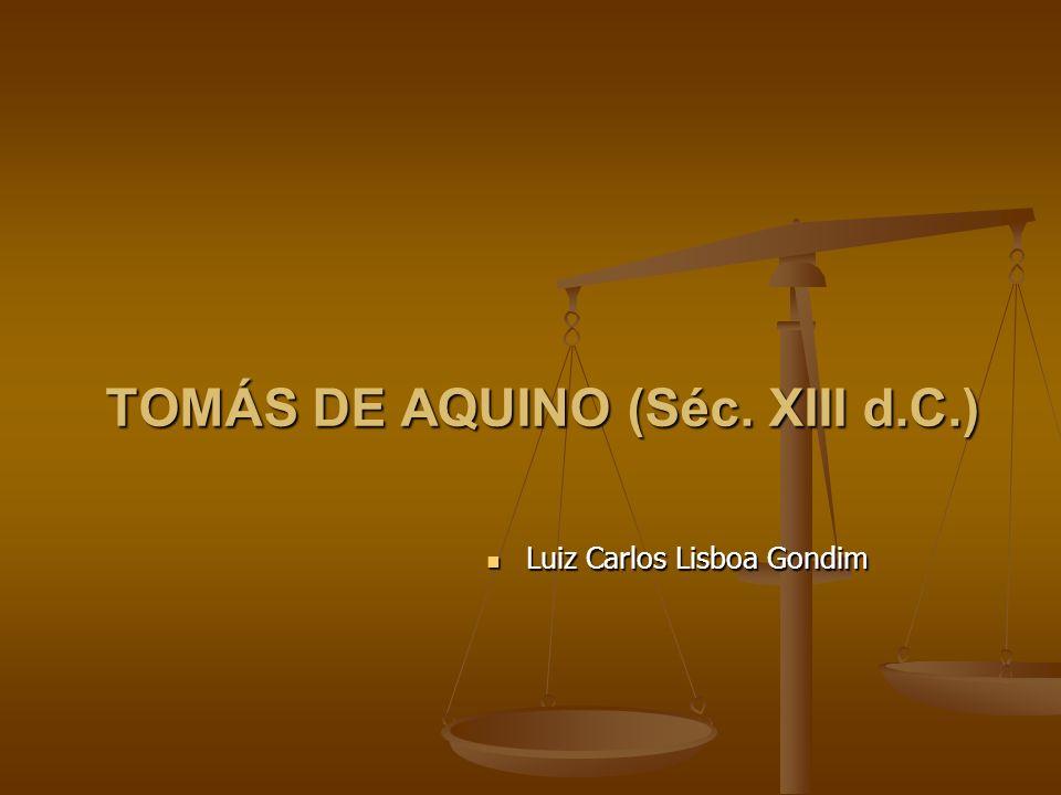 TOMÁS DE AQUINO (Séc. XIII d.C.) Luiz Carlos Lisboa Gondim Luiz Carlos Lisboa Gondim