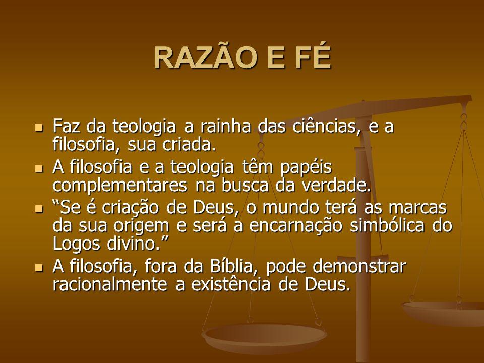 RAZÃO E FÉ Faz da teologia a rainha das ciências, e a filosofia, sua criada.