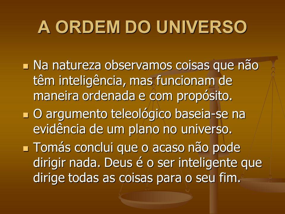 A ORDEM DO UNIVERSO Na natureza observamos coisas que não têm inteligência, mas funcionam de maneira ordenada e com propósito.