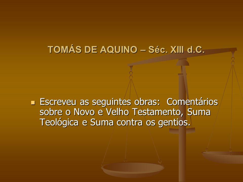 TOMÁS DE AQUINO – Séc.XIII d.C.