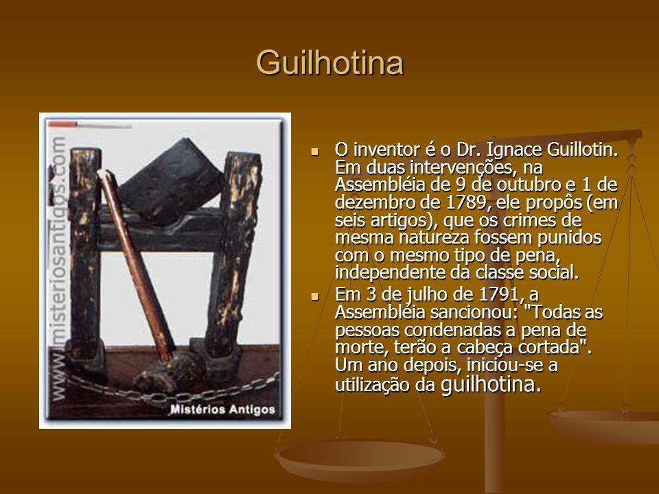 Guilhotina O inventor é o Dr.Ignace Guillotin.