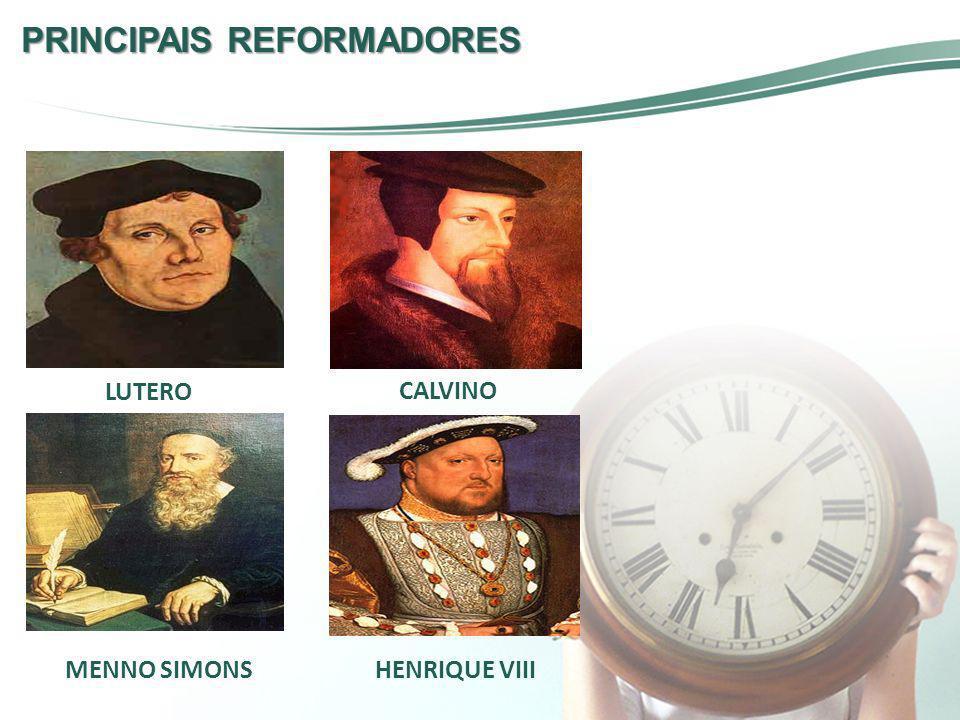 PRINCIPAIS REFORMADORES LUTERO CALVINO HENRIQUE VIIIMENNO SIMONS