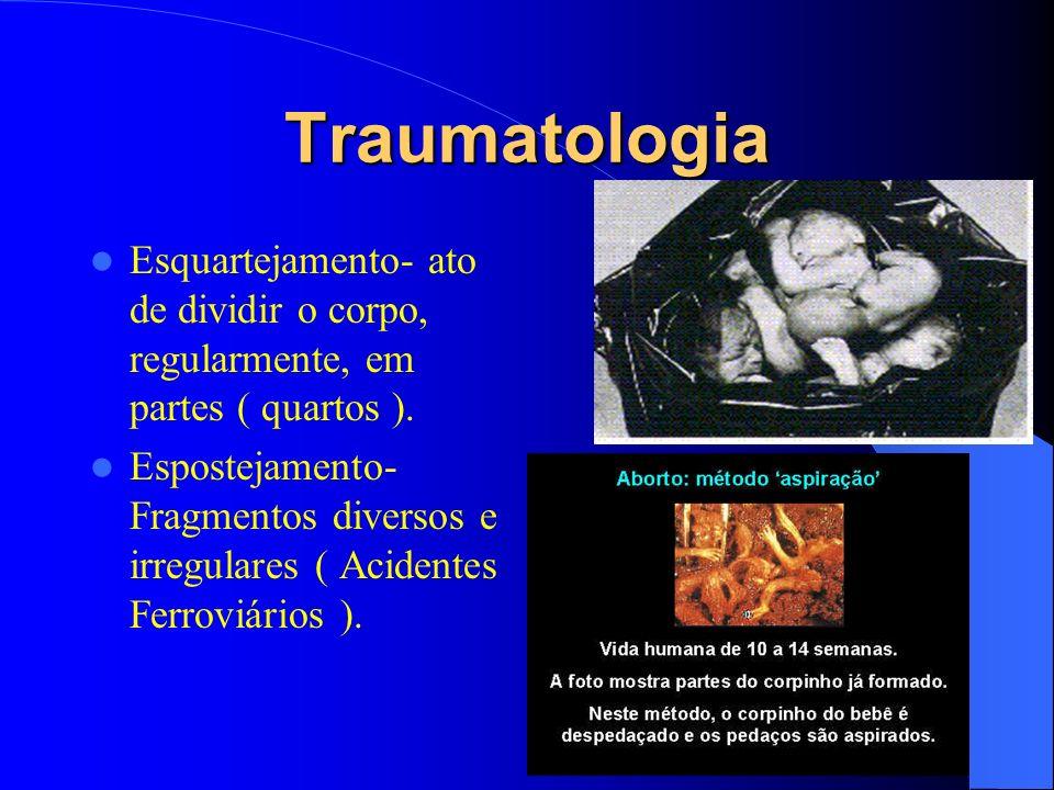 Traumatologia Esquartejamento- ato de dividir o corpo, regularmente, em partes ( quartos ). Espostejamento- Fragmentos diversos e irregulares ( Aciden