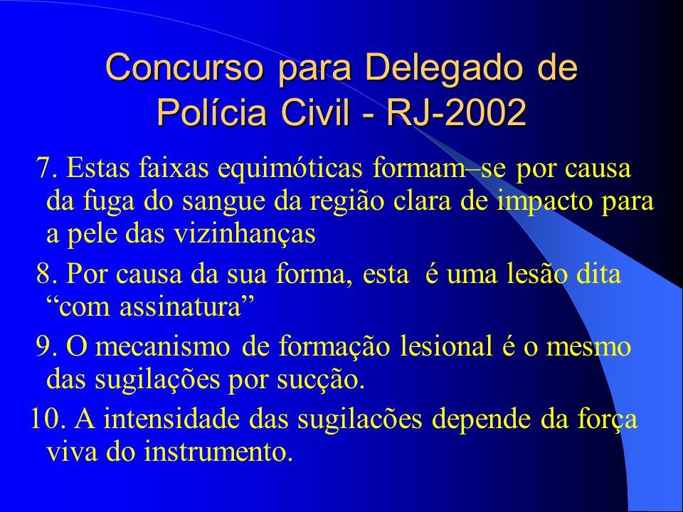 Concurso para Delegado de Polícia Civil - RJ-2002 7. Estas faixas equimóticas formam–se por causa da fuga do sangue da região clara de impacto para a