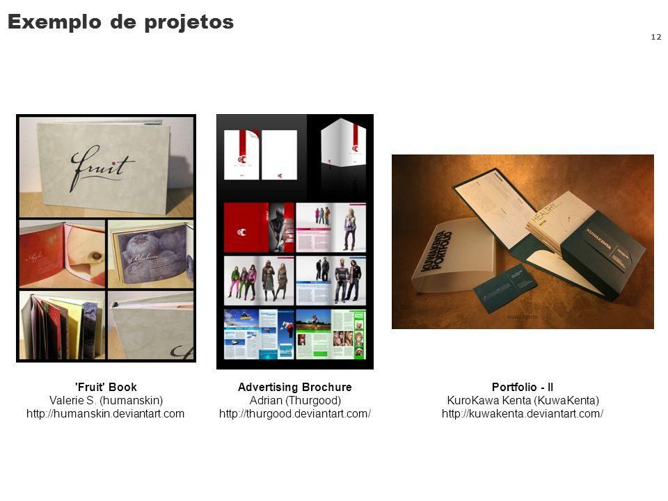 Exemplo de projetos 12 'Fruit' Book Valerie S. (humanskin) http://humanskin.deviantart.com Advertising Brochure Adrian (Thurgood) http://thurgood.devi