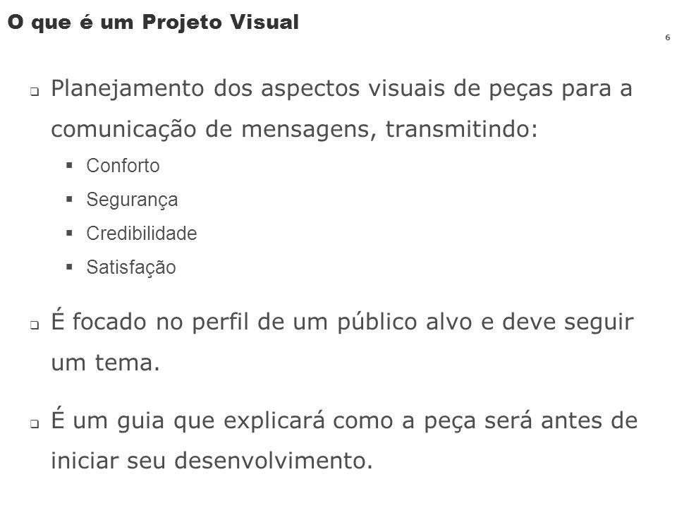 6 O que é um Projeto Visual Planejamento dos aspectos visuais de peças para a comunicação de mensagens, transmitindo: Conforto Segurança Credibilidade