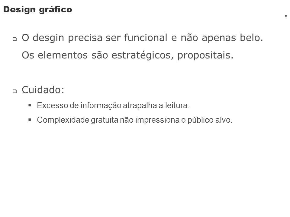Design gráfico O desgin precisa ser funcional e não apenas belo. Os elementos são estratégicos, propositais. Cuidado: Excesso de informação atrapalha