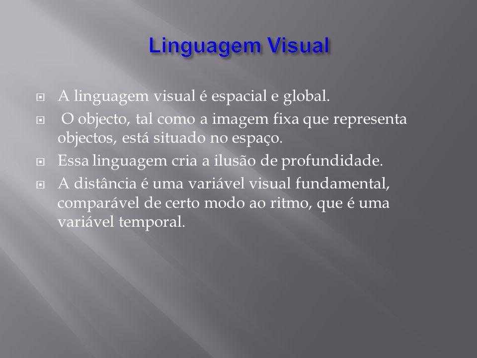A linguagem visual é espacial e global. O objecto, tal como a imagem fixa que representa objectos, está situado no espaço. Essa linguagem cria a ilusã