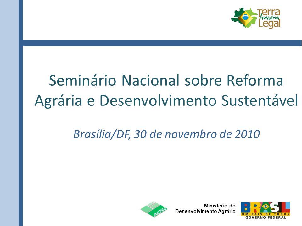 Ministério do Desenvolvimento Agrário Seminário Nacional sobre Reforma Agrária e Desenvolvimento Sustentável Brasília/DF, 30 de novembro de 2010
