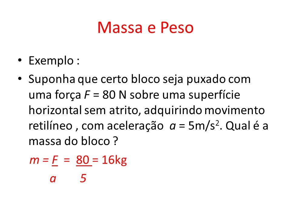 Massa e Peso Exemplo : Suponha que certo bloco seja puxado com uma força F = 80 N sobre uma superfície horizontal sem atrito, adquirindo movimento ret