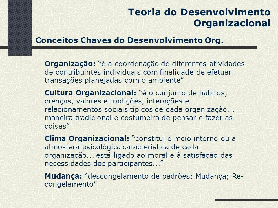 Teoria do Desenvolvimento Organizacional Conceitos Chaves do Desenvolvimento Org. Organização: é a coordenação de diferentes atividades de contribuint