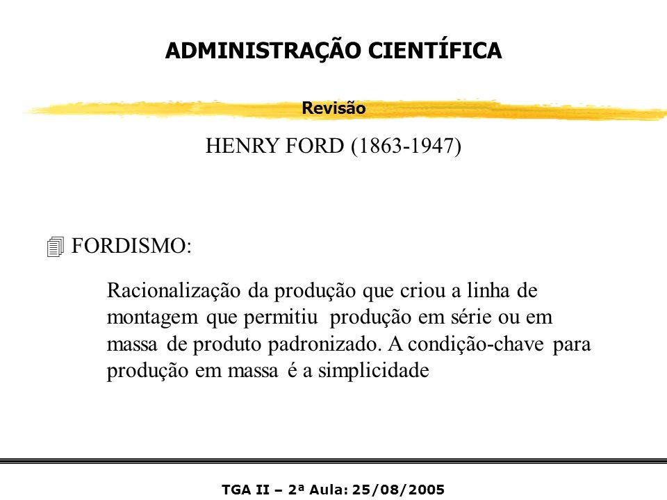 ADMINISTRAÇÃO CIENTÍFICA Revisão HENRY FORD (1863-1947) Racionalização da produção que criou a linha de montagem que permitiu produção em série ou em