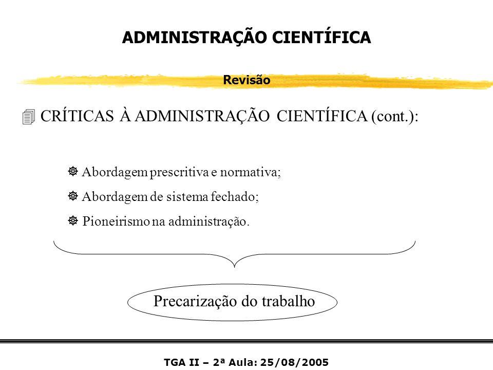 ADMINISTRAÇÃO CIENTÍFICA Revisão ] Abordagem prescritiva e normativa; ] Abordagem de sistema fechado; ] Pioneirismo na administração. 4 CRÍTICAS À ADM