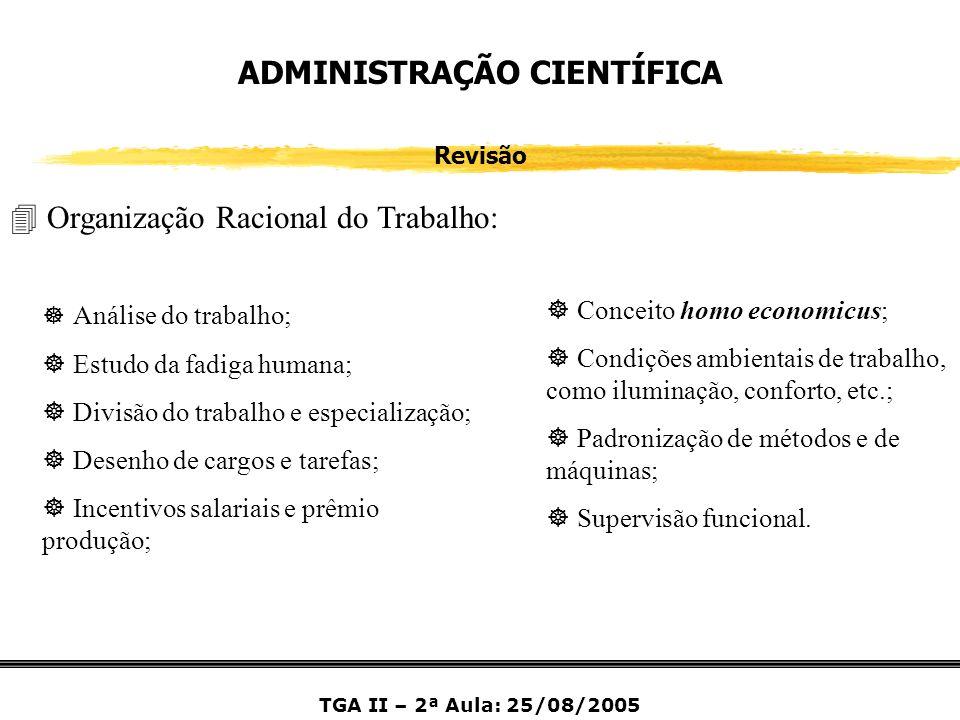 ADMINISTRAÇÃO CIENTÍFICA Revisão 4 Organização Racional do Trabalho: ] Análise do trabalho; ] Estudo da fadiga humana; ] Divisão do trabalho e especia