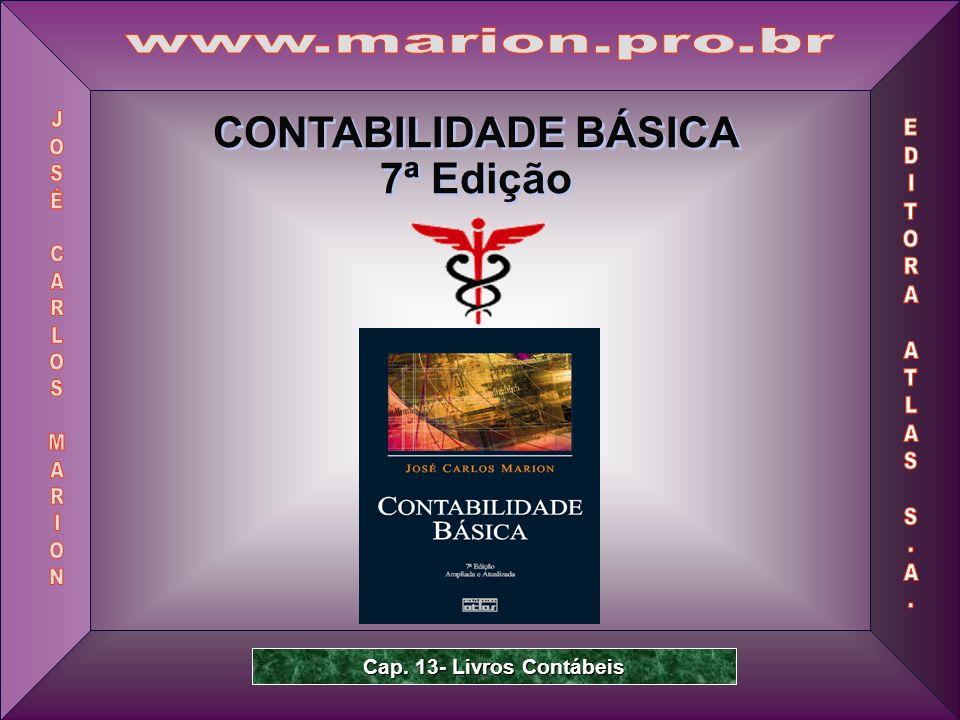 Prof. Dr. José Carlos Marion 1 CONTABILIDADE BÁSICA 7ª Edição CONTABILIDADE BÁSICA 7ª Edição Cap. 13- Livros Contábeis