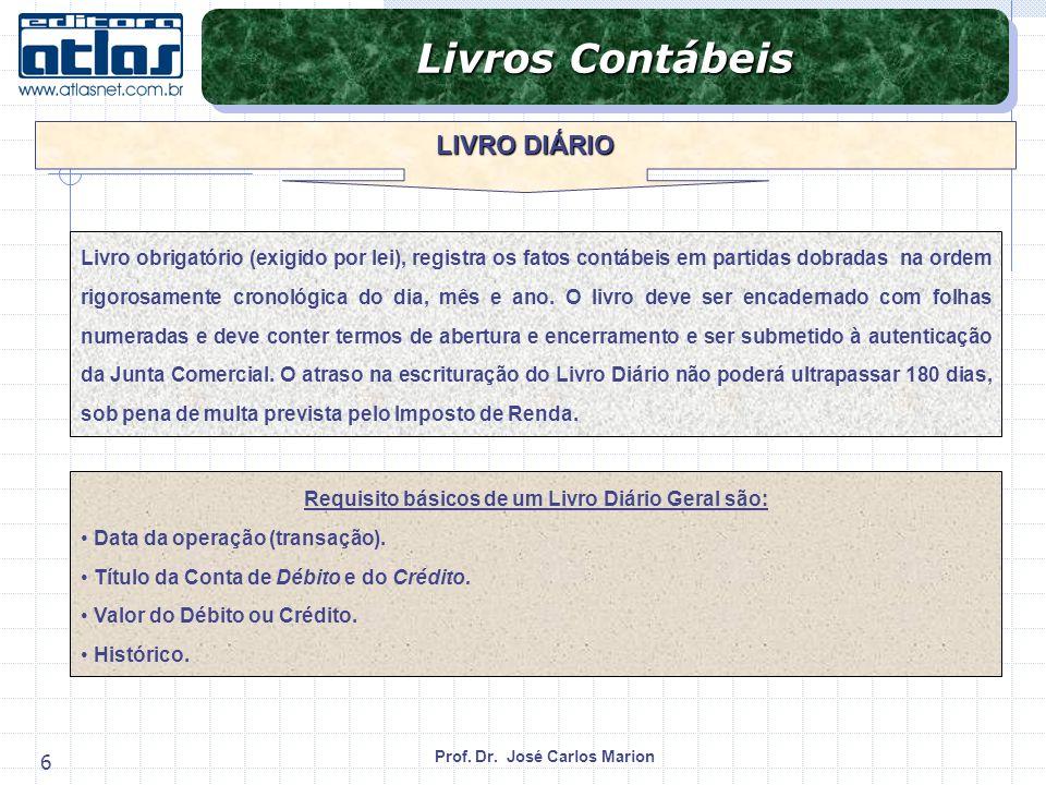 Prof. Dr. José Carlos Marion 6 Livros Contábeis LIVRO DIÁRIO Livro obrigatório (exigido por lei), registra os fatos contábeis em partidas dobradas na