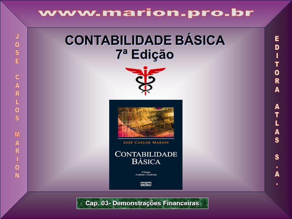 Prof. Dr. José Carlos Marion 1 CONTABILIDADE BÁSICA 7ª Edição CONTABILIDADE BÁSICA 7ª Edição Cap. 03- Demonstrações Financeiras