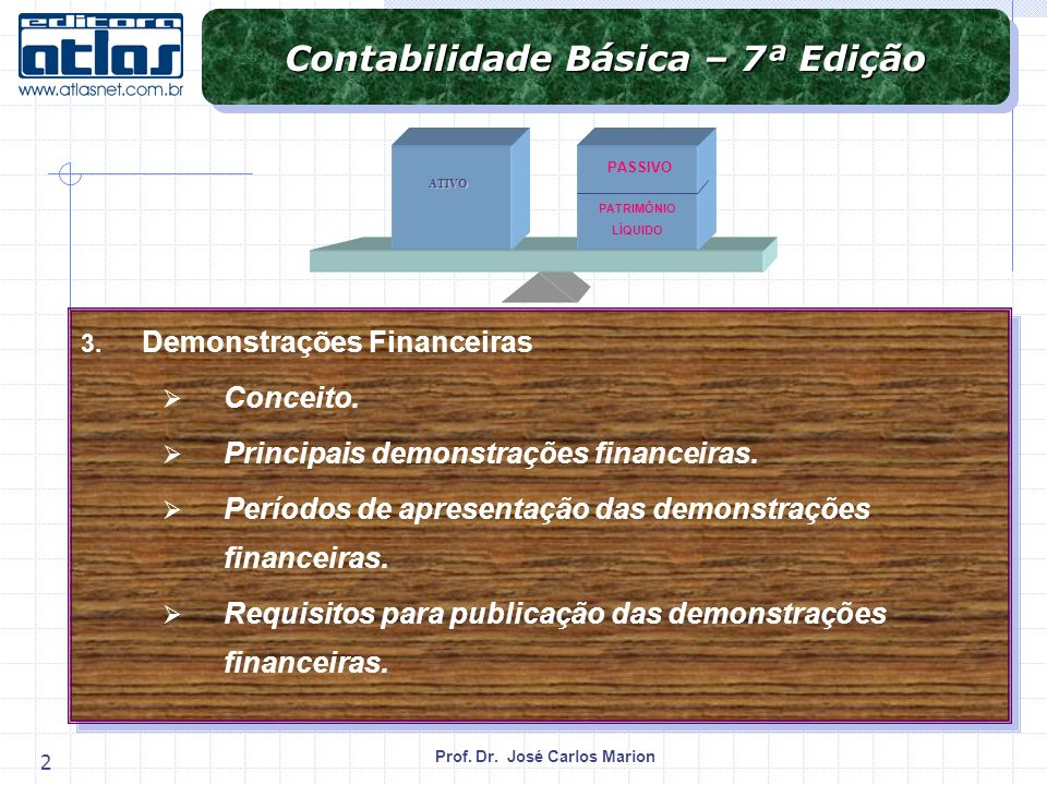 Prof. Dr. José Carlos Marion 2 Contabilidade Básica – 7ª Edição 3. Demonstrações Financeiras Conceito. Principais demonstrações financeiras. Períodos