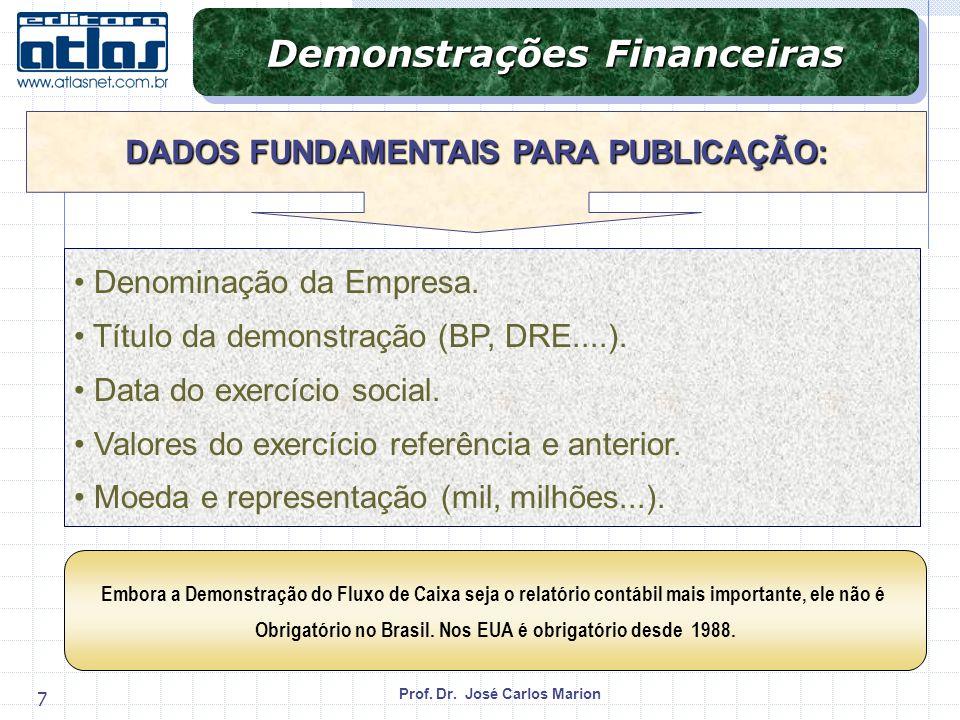 Prof. Dr. José Carlos Marion 7 Denominação da Empresa. Título da demonstração (BP, DRE....). Data do exercício social. Valores do exercício referência