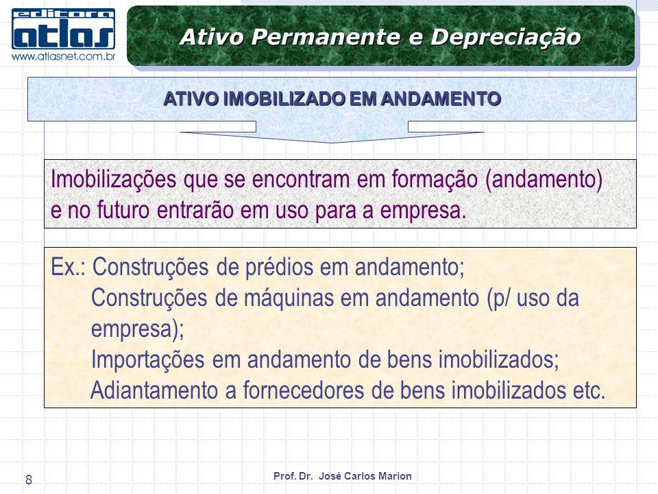 Prof.Dr. José Carlos Marion 9 Bens do Ativo Imobilizado têm vida útil limitada (a maioria).