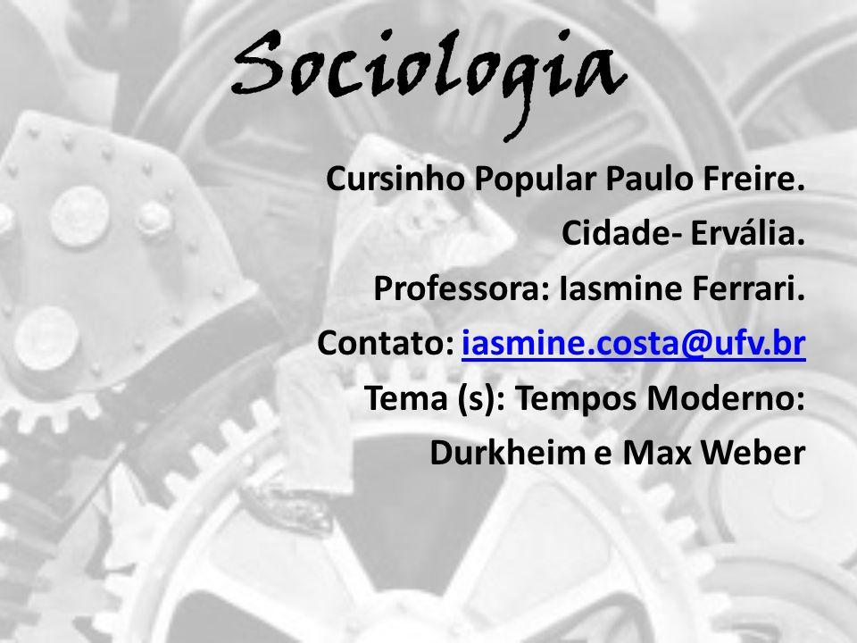 Sociologia Cursinho Popular Paulo Freire. Cidade- Ervália. Professora: Iasmine Ferrari. Contato: iasmine.costa@ufv.briasmine.costa@ufv.br Tema (s): Te