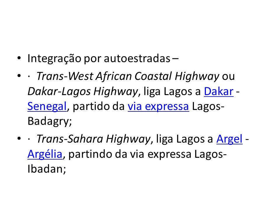 Integração por autoestradas – · Trans-West African Coastal Highway ou Dakar-Lagos Highway, liga Lagos a Dakar - Senegal, partido da via expressa Lagos