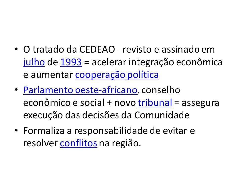 O tratado da CEDEAO - revisto e assinado em julho de 1993 = acelerar integração econômica e aumentar cooperação política julho1993cooperaçãopolítica P