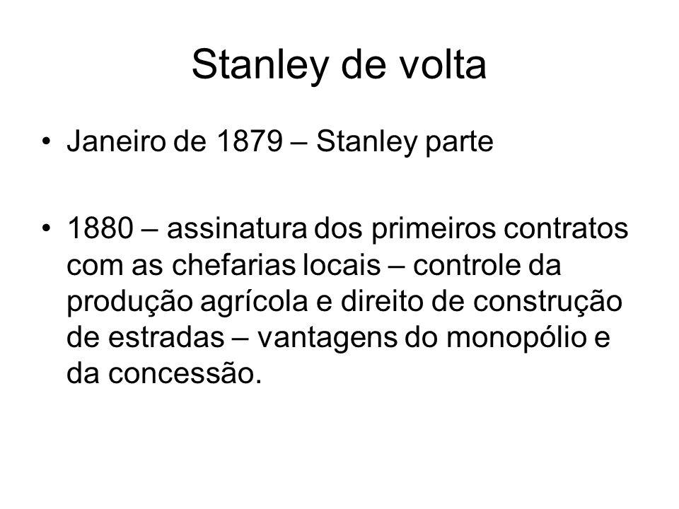 Stanley de volta Janeiro de 1879 – Stanley parte 1880 – assinatura dos primeiros contratos com as chefarias locais – controle da produção agrícola e d