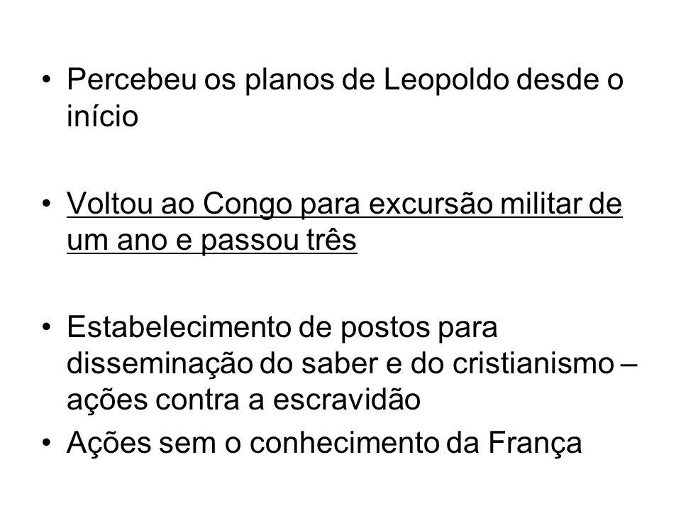 Percebeu os planos de Leopoldo desde o início Voltou ao Congo para excursão militar de um ano e passou três Estabelecimento de postos para disseminaçã