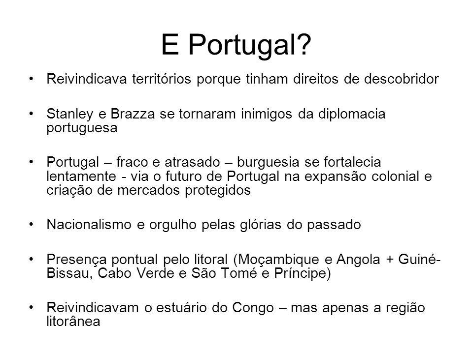E Portugal? Reivindicava territórios porque tinham direitos de descobridor Stanley e Brazza se tornaram inimigos da diplomacia portuguesa Portugal – f