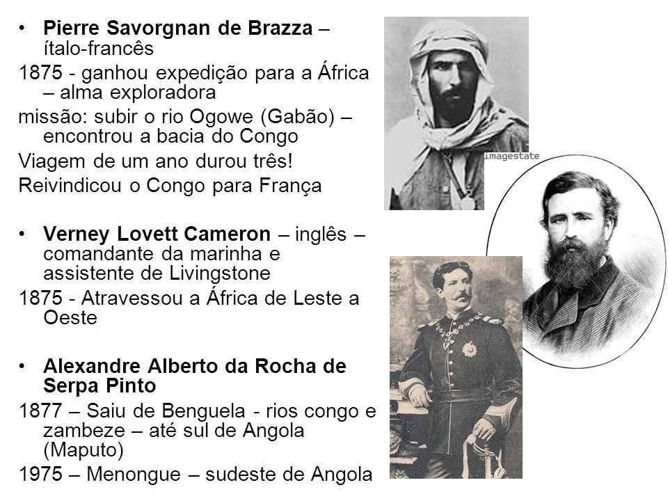 Pierre Savorgnan de Brazza – ítalo-francês 1875 - ganhou expedição para a África – alma exploradora missão: subir o rio Ogowe (Gabão) – encontrou a ba